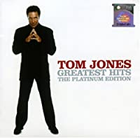 Greatest Hits - The Platinum Edition by Tom Jones (2007-08-02)