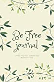 Be Free Journal: Planner &Diary for Writing &Great System for Taking Notes, College Wide Ruled Notebook, Soft Matte Cover, Lined Unique Paper Includes 125 Pages Size ' 6x9 inch '