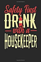 Safety First Drink With A Housekeeper: Housekeeper Notebook | Housekeeper Journal | 110 DOT GRID Paper Pages | 6 x 9 | Handlettering | Logbook