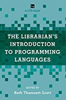 The Librarian's Introduction to Programming Languages: A LITA Guide (Library Information Technology Association (LITA) Guides)