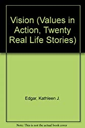 Vision (Values in Action, Twenty Real Life Stories)