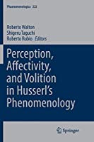 Perception, Affectivity, and Volition in Husserl's Phenomenology (Phaenomenologica)