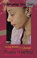 Celebrating Your Scars: Living Boldly for Christ