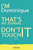 Dominique : DON'T TOUCH MY NOTEBOOK PLEASE Unique customized Gift for Dominique - Journal for Boys / men with beautiful colors Blue and Yellow, Journal to Write with 120 Page , Thoughtful Cool Present for male ( Dominique notebook): best gift for Dominiqu