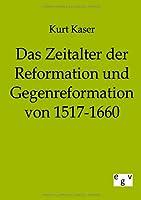 Das Zeitalter Der Reformation Und Gegenreformation Von 1517-1660