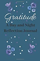 Gratitude A Day and Night Reflection Journal: Write In Gratitude Journal For The Reflection On One's Life And Thankfulness