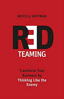 Red Teaming: Transform Your Business by Thinking Like the Enemy by [Hoffman, Bryce G.]