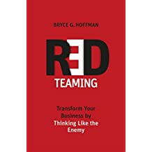 Red Teaming: Transform Your Business by Thinking Like the Enemy