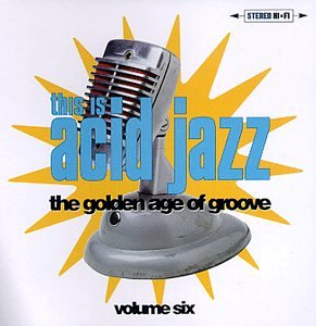 This Is Acid Jazz, Vol. 6: The Golden Age Of Groove