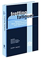Fretting Fatigue: Advances in Basic Understanding and Applications (Astm Special Technical Publication, 1425,)