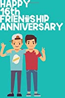 Happy 16th Friendship Anniversary Notebook: Friendship Gift For Boys