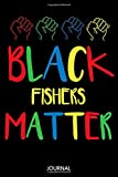 Black Fishers Matter: African American Writing Journal / Funny Black History Month Gift for Fishers / Birthday gift / Lined Notebook, 110 Pages, 6x9, Soft Cover, Matte Finish
