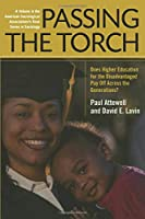 Passing the Torch: Does Higher Education for the Disadvantaged Pay Off Across the Generations? (American Sociological Association's Rose Series)