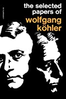 The Selected Papers of Wolfgang Kohler by Unknown(1971-09-17)