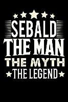 Notizbuch: Sebald The Man The Myth The Legend (120 karierte Seiten als u.a. Tagebuch, Reisetagebuch fuer Vater, Ehemann, Freund, Kumpe, Bruder, Onkel und mehr)