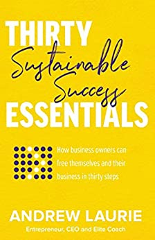 Thirty Essentials: Sustainable Success by [Laurie, Andrew]