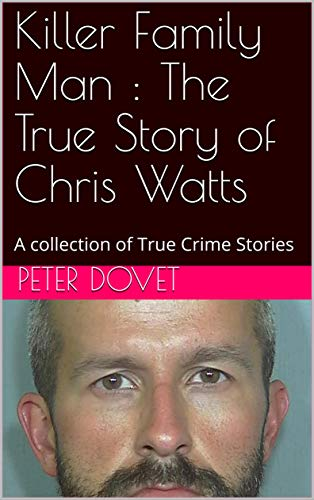 Killer Family Man : The True Story of Chris Watts: A