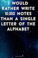 I would rather write 10,000 no single letter of the alphabet: Lined Notebook / Journal Gift, 100 Pages, 6x9, Soft Cover, Matte Finish Inspirational Quotes Journal, Notebook, Diary, Composition Book