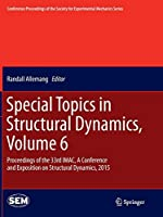 Special Topics in Structural Dynamics, Volume 6: Proceedings of the 33rd IMAC, A Conference and Exposition on Structural Dynamics, 2015 (Conference Proceedings of the Society for Experimental Mechanics Series)
