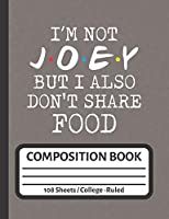 I'm Not Joey But I Also Don't Share Food: Funny Planner for Joey Lovers (Great Gifts for Friends)