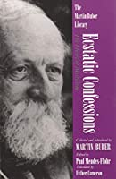 Ecstatic Confessions: The Heart of Mysticism (Martin Buber Library)