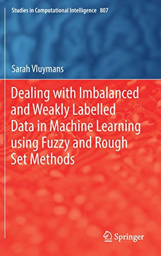 Download Dealing with Imbalanced and Weakly Labelled Data in Machine Learning using Fuzzy and Rough Set Methods (Studies in Computational Intelligence) 3030046621
