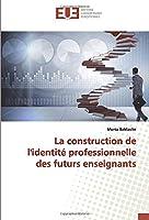 La construction de l'identité professionnelle des futurs enseignants