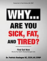 Why... Are You Sick, Fat, and Tired?: Find Out Now