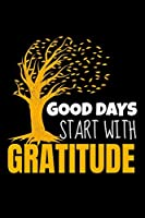 Good Days Start With Gratitude: Dot Grid Page Notebook : Positive Diary For Inspiration & Motivation