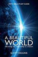 A Beautiful World: Reframing Our Relationship to Creation