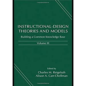 Instructional-Design Theories and Models, Volume III: Building a Common Knowledge Base