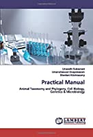 Practical Manual: Animal Taxonomy and Phylogeny, Cell Biology, Genetics & Microbiology