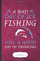A Bad Day of Ice Fishing Still a Good Day of Drinking: Fishing Blank Lined Notebook Write Record. Practical Dad Mom Anniversary Gift, Fashionable Funny Creative Writing Logbook, Vintage Retro 6X9 110 Page