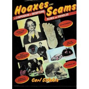Hoaxes and Scams: A Compendium of Deceptions, Ruses and Swindles