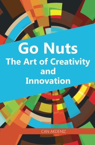 Download Go Nuts: The Art of Creativity and Innovation 1494924366