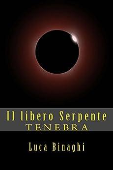 Il libero Serpente: TENEBRA (Il secondo Dono Vol. 1) (Italian Edition) by [Binaghi, Luca]