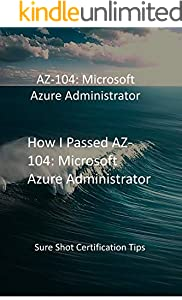 How I Passed AZ-104: Microsoft Azure Administrator: Sure Shot Certification Tips (English Edition)