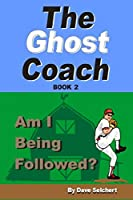 THE GHOST COACH: Am I Being Followed?