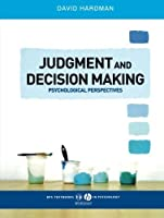 Judgment and Decision Making: Psychological Perspectives by David Hardman(2009-02-09)