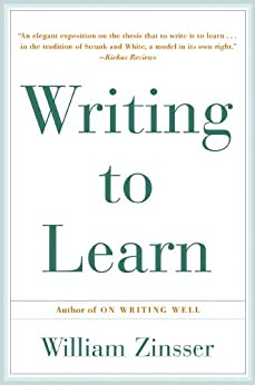 Writing to Learn: How to Write - and Think - Clearly About Any Subject at All by [Zinsser, William]