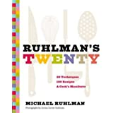 Ruhlman's Twenty: 20 Techniques, 100 Recipes, A Cook's Manifesto (The Science of Cooking, Culinary Books, Chef Cookbooks, Coo