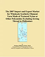 The 2007 Import and Export Market for Wholesale Synthetic Filament Yarn Made of Textured Nylon or Other Polyamides Excluding Sewing Thread in Philippines