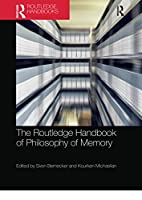The Routledge Handbook of Philosophy of Memory (Routledge Handbooks in Philosophy)