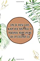 One Of Those Days When You Just Need To Marinate Your Entire Life In Coconut Oil: Notebook Journal Composition Blank Lined Diary Notepad 120 Pages Paperback White Green Plants Coconut