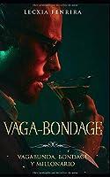 Vaga-Bondage: Vagabunda, Bondage y Millonario (Novela de BDSM, Romance y Erótica)