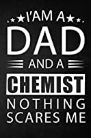 i'am a dad and a chemist nothing scares me: a special gift for chemist father - Lined Notebook / Journal Gift, 120 Pages, 6x9, Soft Cover, Matte Finish