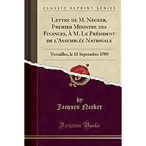 Lettre de M. Necker, Premier Ministre Des Finances, À M. Le Président de l'Assemblée Nationale: Versailles, Le 11 Septembre 1789 (Classic Reprint)