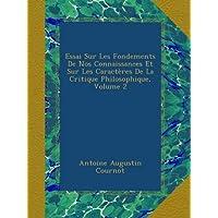 Essai Sur Les Fondements De Nos Connaissances Et Sur Les Caractères De La Critique Philosophique, Volume 2