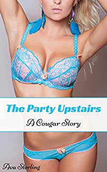 The Party Upstairs: A Cougar Story by [Sterling, Ava]