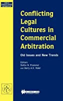 Conflicting Legal Cultures in Commercial Arbitration: Old Issues and New Trends (Studies in Comparative Corporate and Financial Law, V. 4)